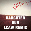 Run (LCAW Remix) // Daughter