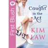 First Blush - Caught In The Act By Kim Law