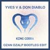 Yves V & Don Diablo - King Cobra ( Ozan Ozalp Bootleg Edit )*FREE DOWNLOAD*