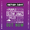 SLOW JAMZ #PURPLEedition | TWITTER @NATHANDAWE
