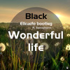 Black - Wonderful Life (Elkuefo Bootleg Ft. Saxophonic)