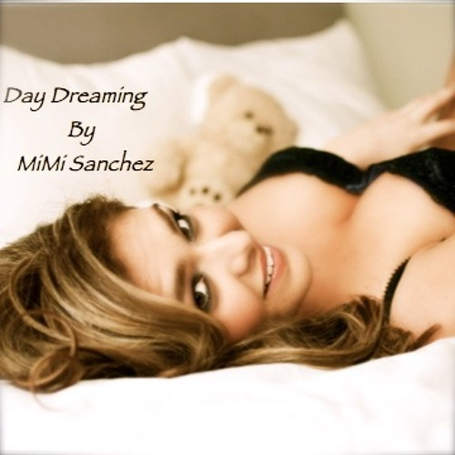 DAY DREAMING By MiMi Sanchez