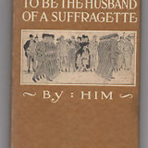 """Reading of """"How it Feels to be the Husband of a Suffragette"""""""