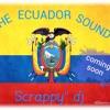 """The Ecuador by scrappy"""" dj"""