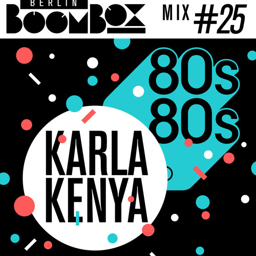 Berlin Boombox Mixtape #25 - Karla Kenya inspired by 80s80s