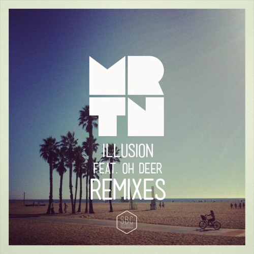 MRTN Ft. Oh Deer - Illusion Remixes (FREE DOWNLOAD)