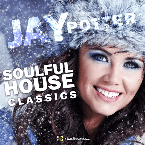 Jay potter soulful house classics podcast 11 by mixbox for Soulful house classics