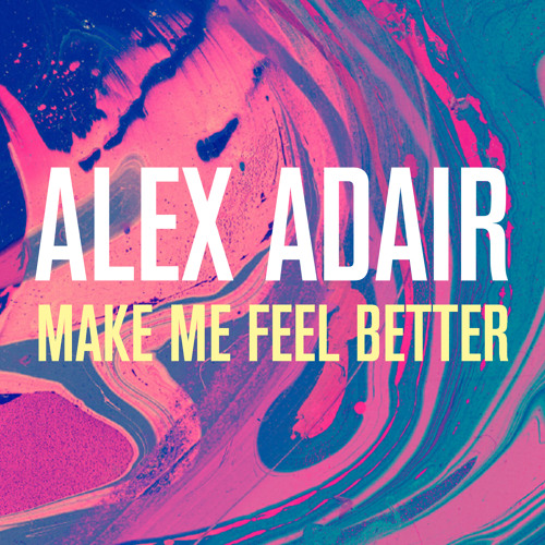 Make Me Feel Better - Alex Adair
