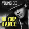 YOUNG DEE™ - Do Your Dance