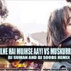 MILNE HAI MUJHSE AAYI VS MUSKURRANE - DJ SUMAN AND DJ SOOBS REMIX
