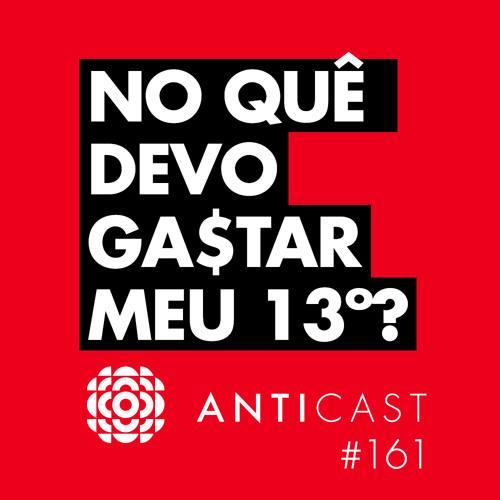 AntiCast 161 – No quê devo gastar meu 13º?