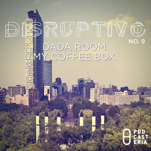 Disruptivo No. 09 - My Coffee Box / Dada Room
