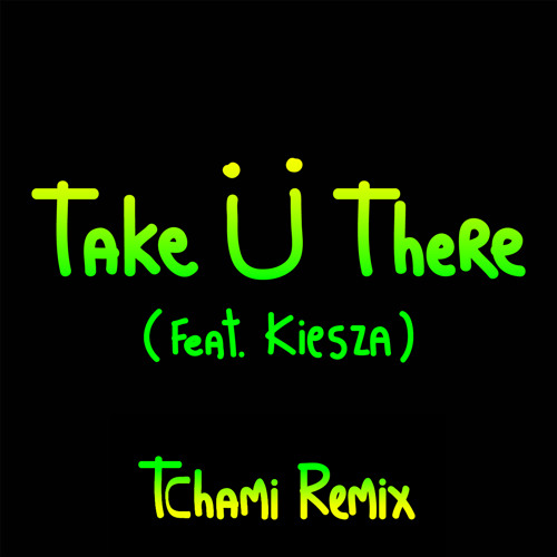 Jack Ü - Take Ü There ft. Kiesza [Tchami Remix]