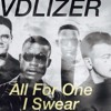 I SWEAR -ALL FOR ONE : VDLIZER REMIX