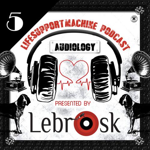 Lebrosk - Audiology Podcast #5