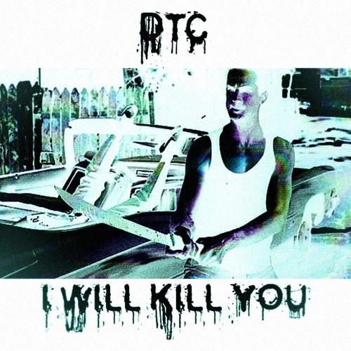 I WILL KILL YOU