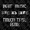 Beat Music- Love Is Life (Timuçin Tezel Remix)