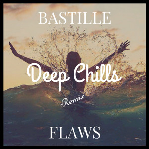 Flaws (Deep Chills Remix) by Bastille