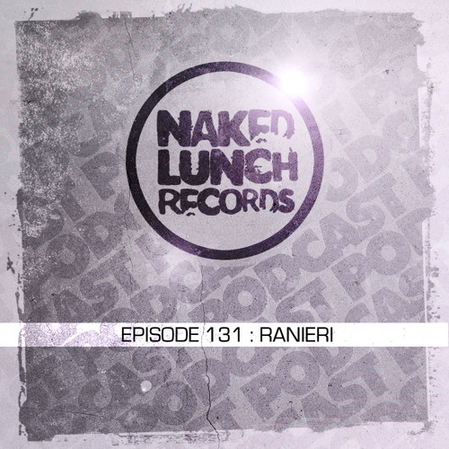 Naked Lunch PODCAST #131 - RANIERI