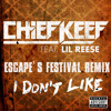 Chief Keef - I Don't Like (ft. Lil Reese) (Escape's Festival Remix)[Free Download]