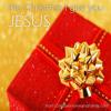 this Christmas, I give you Jesus