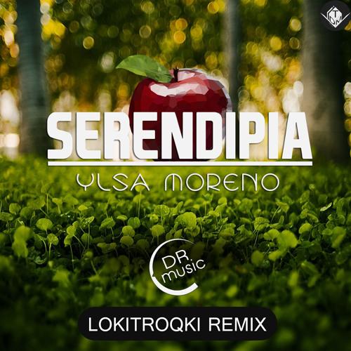 Ylsa Moreno - Serendipia (LokitroQki Remix) DRmusic Exclusive