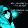 AFRIKA BAMBAATAA - FEEL THE VIBE (RODRI EUROMANIAKO NEW SCHOOL REMIX 2015)