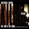 Dr Dre Ft Ice Cube - Natural Born Killaz