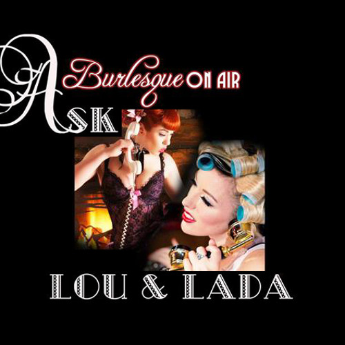Ask Lou & Lada no 1 with Burlesque on Air