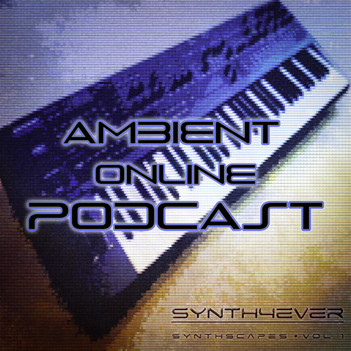 ambient online podcast #36 (Featuring: synth4ever)