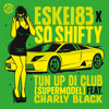 Eskei83 & So Shifty - Tun Up di Club (Supermodel) (feat. Charly Black)