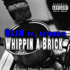 Slim - Whippin A Brick Ft. AkTheKid