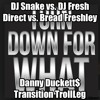 DJ Snake v Fresh Direct v Bread Freshley - Turn Down For What (Danny Duckett$ Transition TrollLeg)