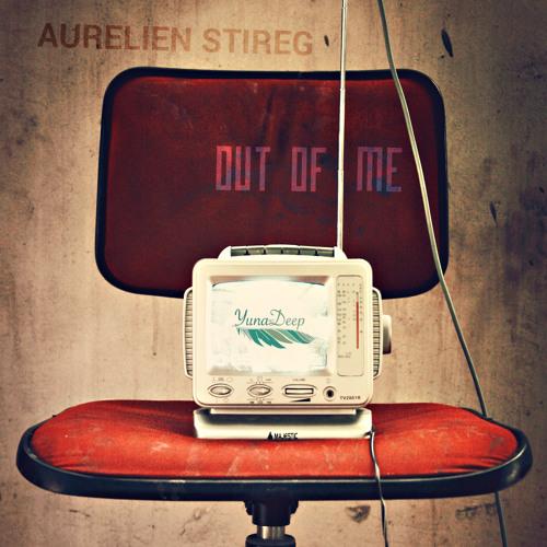 Aurelien Stireg - Out Of Me (original Mix) Preview
