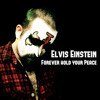 Elvis Einstein - Forever Hold Your Peace (FREE DOWNLOAD!!!)