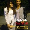 Arjun-Tum Hi Ho You Got It Bad Remix feat Rekha Sawhney