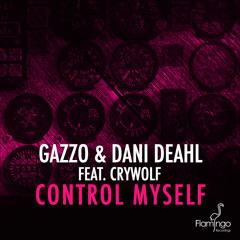 Gazzo & Dani Deahl Feat. Crywolf - Control Myself (Original Mix)