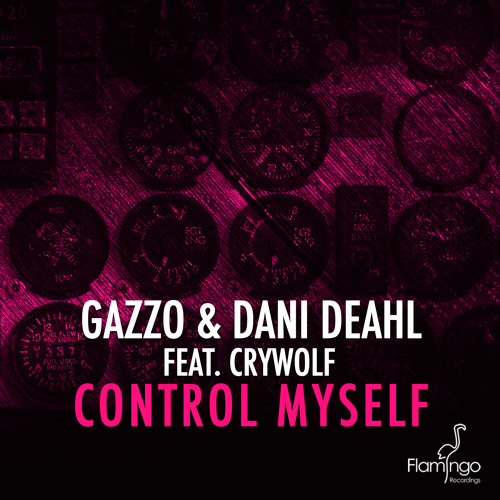 Gazzo & Dani Deahl Feat. Crywolf - Control Myself (Original Mix) [OUT NOW]