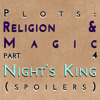 Plots: Religion & Magic Part 4 - Night's King (spoilers)