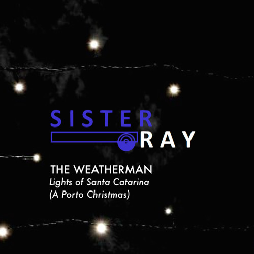The Weatherman - Lights of Santa Catarina (A Porto Christmas)