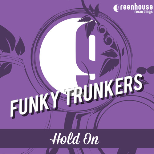 Funky Trunkers - Hold On - Greenhouse Recordings