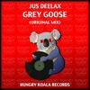 Jus Deelax - Grey Goose (Original Mix) [Hungry Koala Records]   Top#16 Beatport Minimal Chart