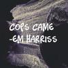 Cops Came - Em Harriss