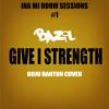 Bazil - Give I Strength - Buju Banton Tribute [Free Download]