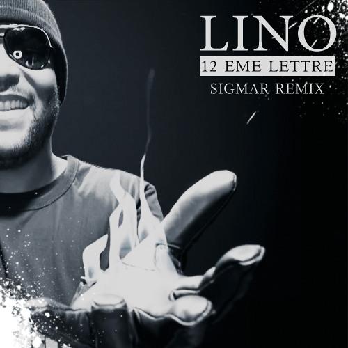 LINO : 12ème Lettre (Sigmar Remix)