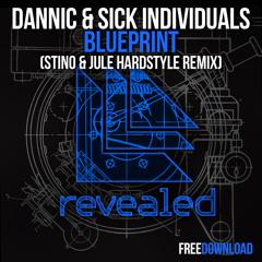 Dannic & Sick Individuals - Blueprint (Stino & Jule Hardstyle Remix) [FREE DOWNLOAD]