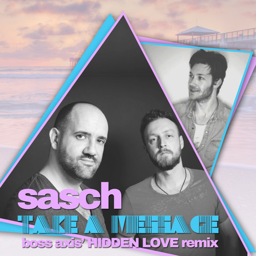 Sasch - Take A Message (Boss Axis' HIDDEN LOVE Remix) FREE DOWNLOAD