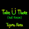 Take Ü There (feat. Kiesza) [Tujamo Remix]
