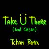 Take Ü There (feat. Kiesza) [Tchami Remix]