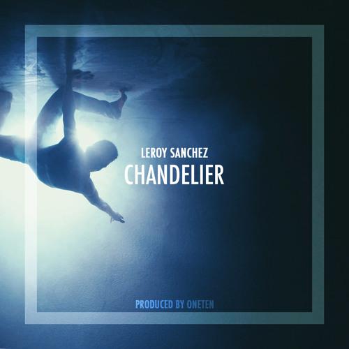Sia - Chandelier (Cover by Leroy Sanchez) by IamLeroySanchez | Iam ...